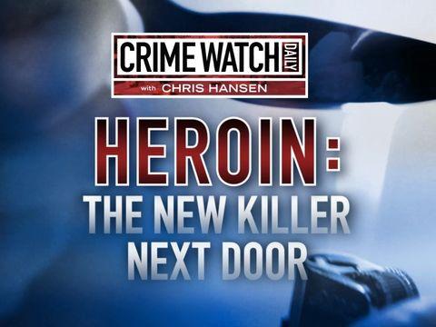 Crime Watch Daily Investigates: Heroin - the new killer next door (Pt. 1)
